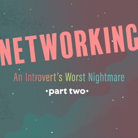 Networking: An Introvert's Worst Nightmare | Part Two